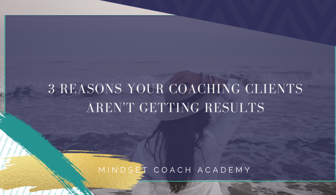 3 reasons your mindset coaching clients aren't getting results