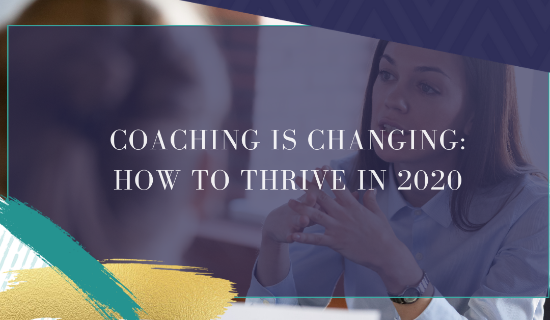 Coaching is Changing: How to Thrive in 2020