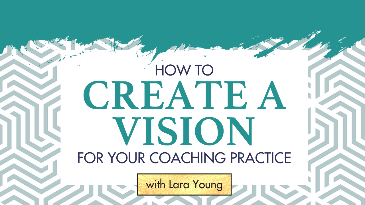 How to Create a Vision for Your Coaching Practice