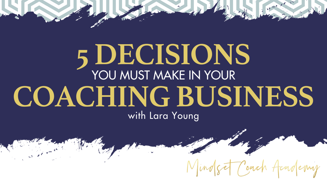 5 Decisions You Must Make in Your Coaching Business
