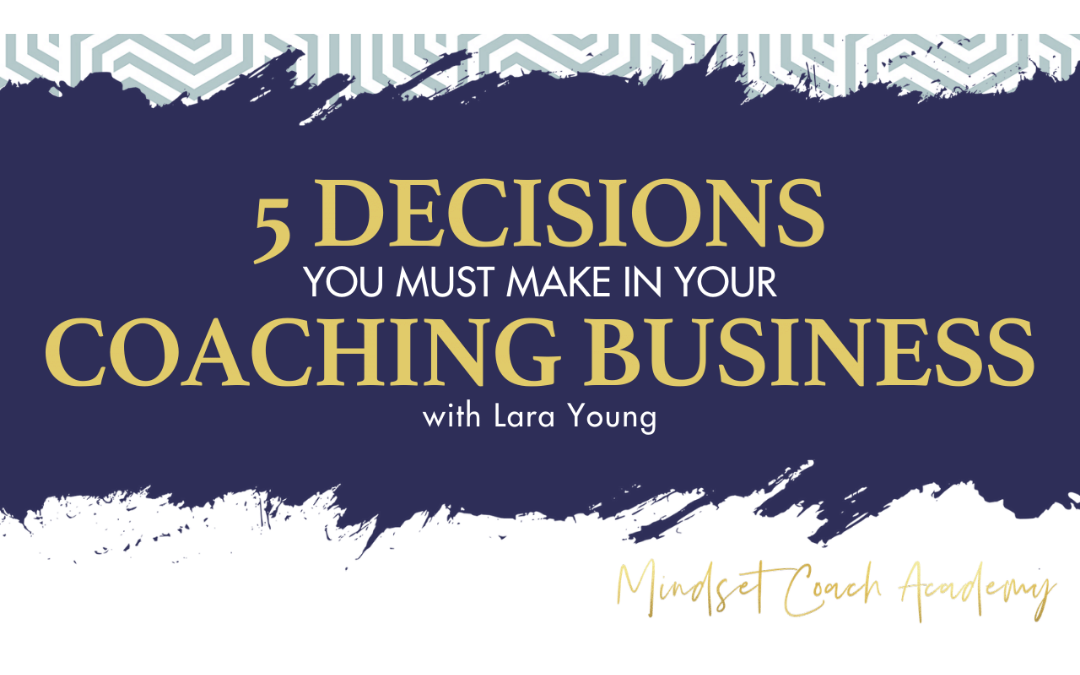 Episode 5: 5 Decisions You Must Make in Your Coaching Business