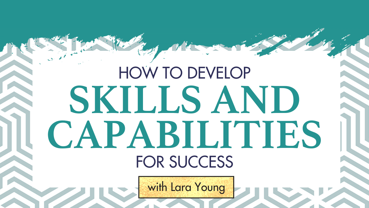 How To Develop Skills and Capabilities For Success