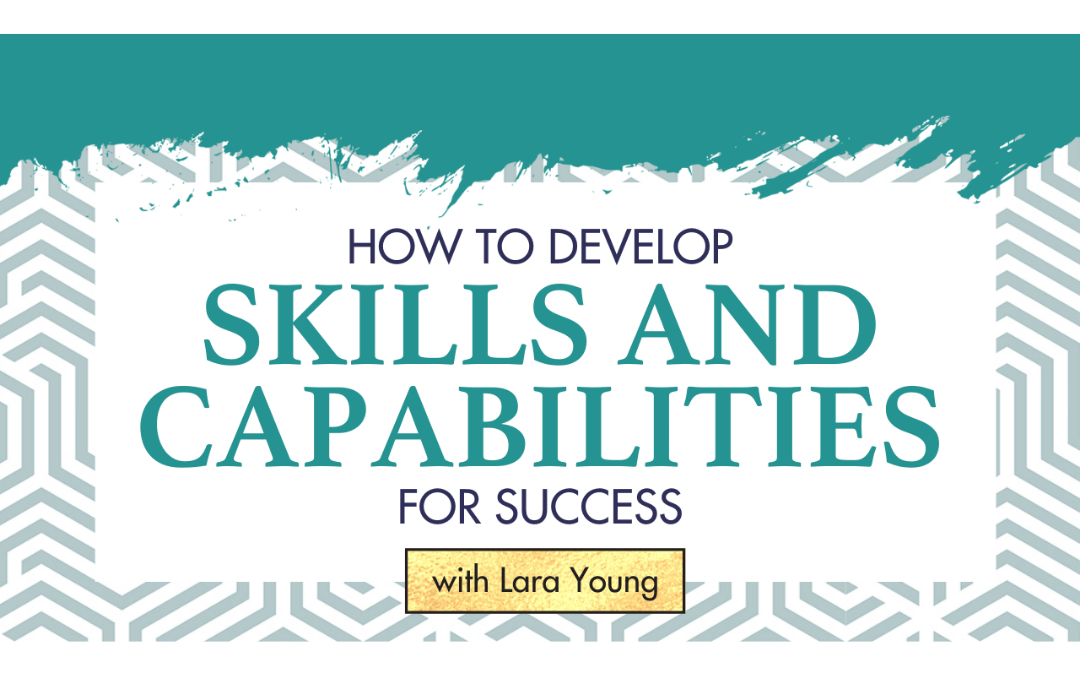 Episode 10: How To Develop Skills and Capabilities For Success