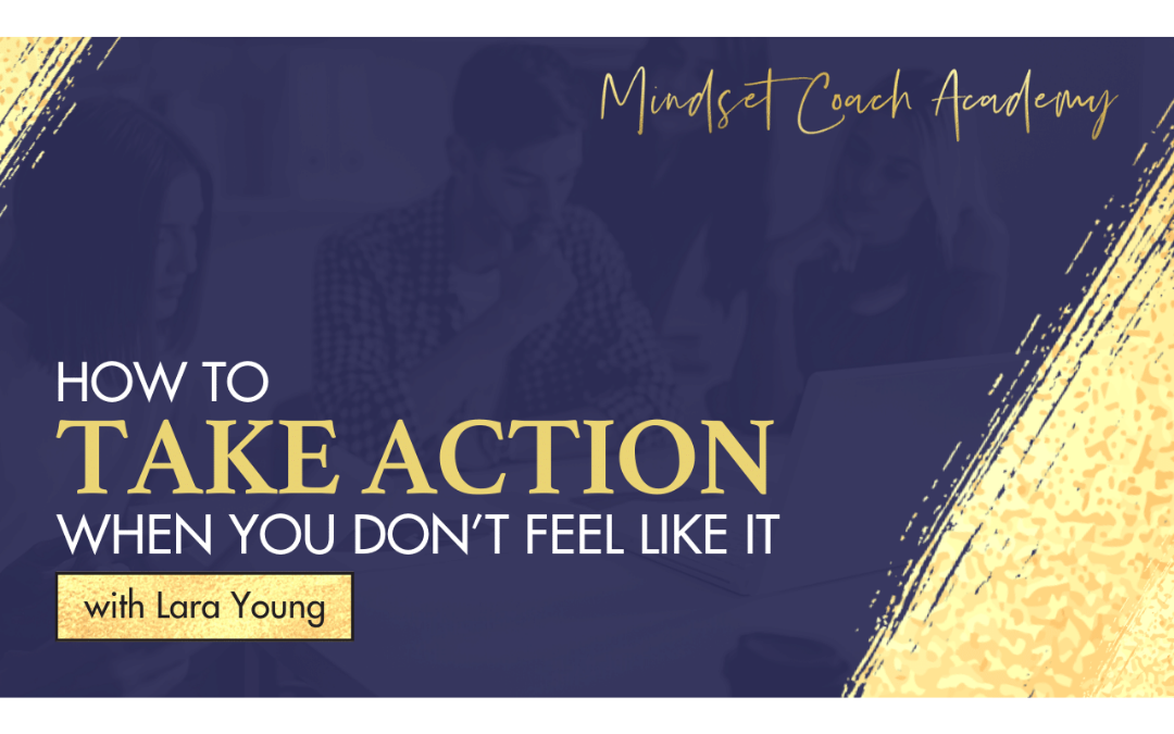 Episode 12: How To Take Action When You Don't Feel Like It