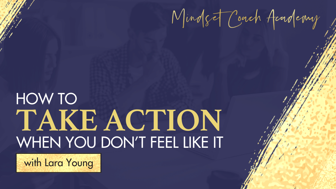How To Take Action When You Don't Feel Like It