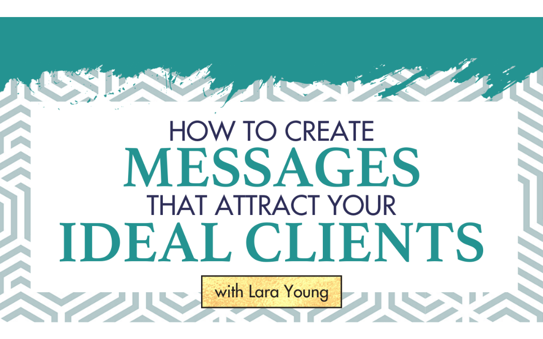 Episode 20: How to Create Messages That Attract Your Ideal Clients