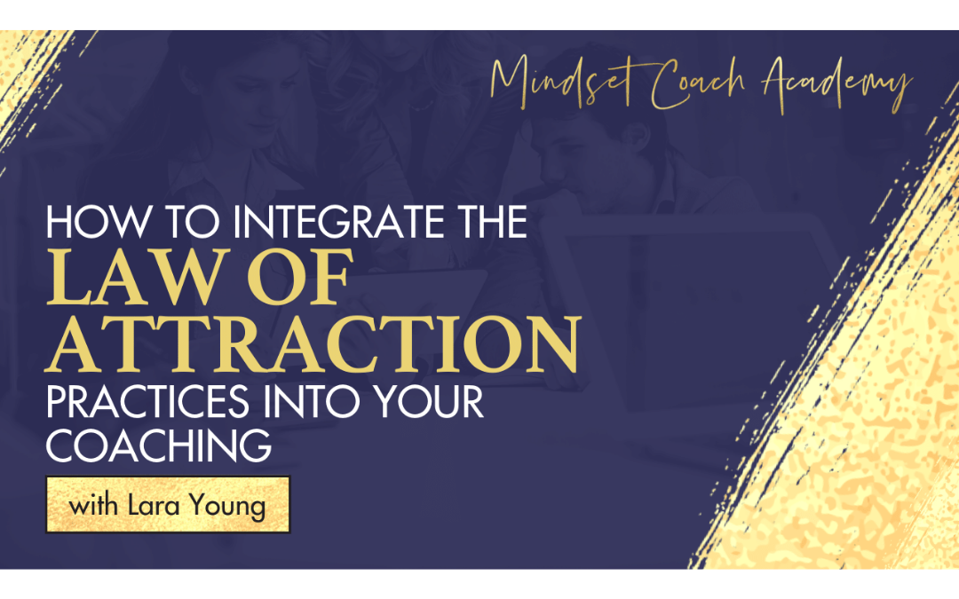 Episode 21: How to Integrate the Law of Attraction Practices into Your Coaching