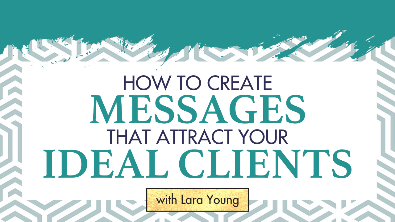 How to Create Messages That Attract Your Ideal Clients