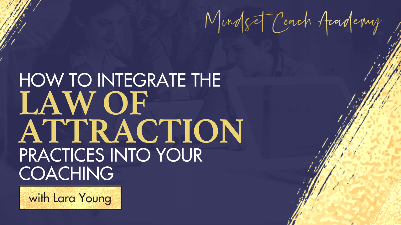 How to Integrate the Law of Attraction Practices into Your Coaching