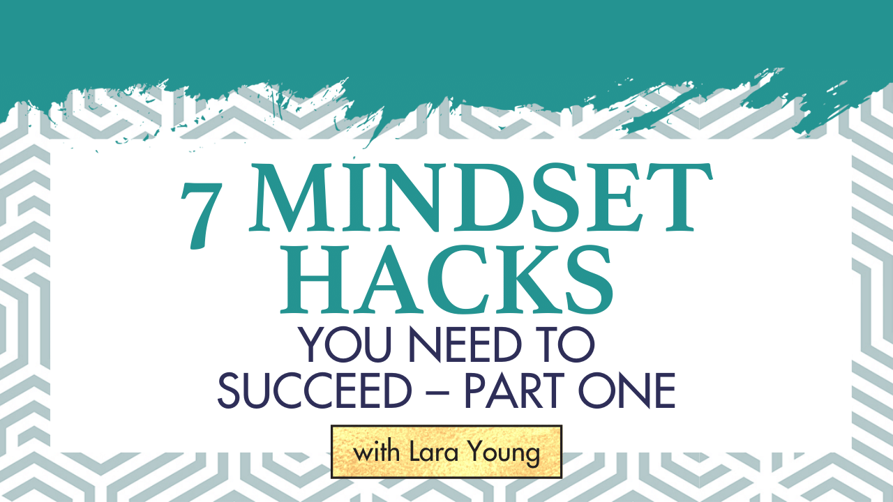 7 Mindset Hacks You Need to Succeed – Part One
